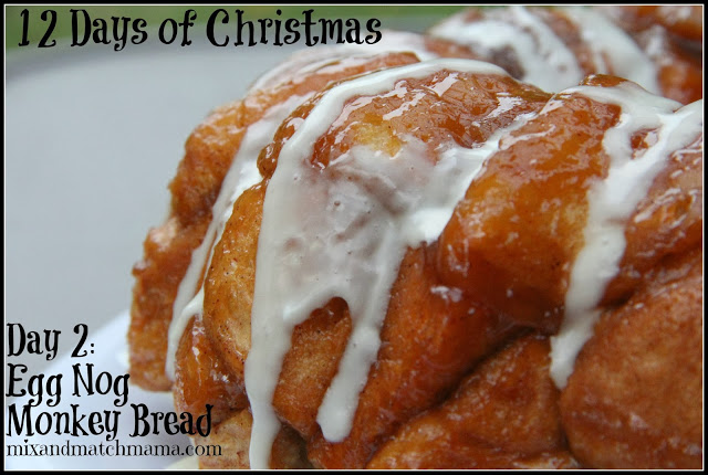 , On the 2nd Day of Christmas: I made a yummy Egg Nog Monkey Bread!