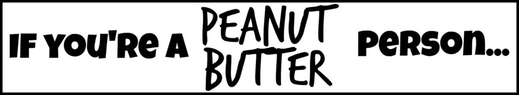 If You'Re A...Peanut Butter Person Recipe, If you're a…Peanut Butter Person!