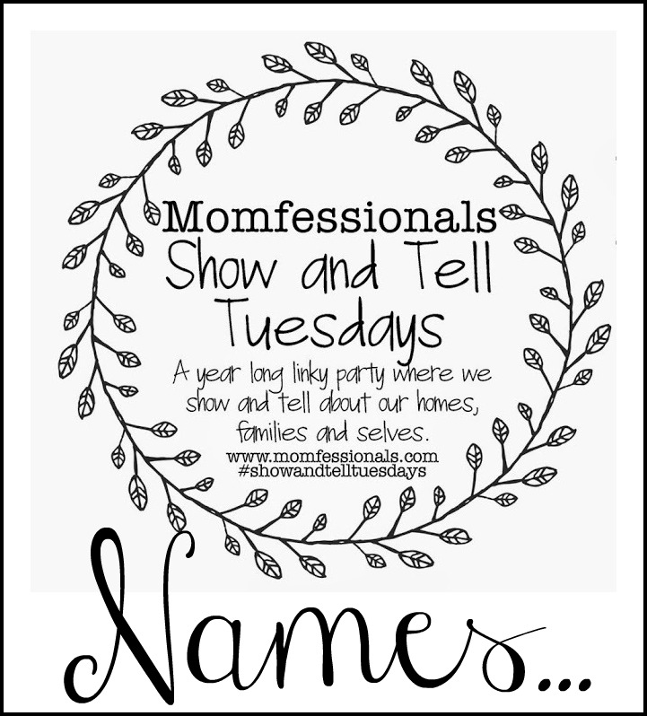 , Show & Tell Tuesday: Names