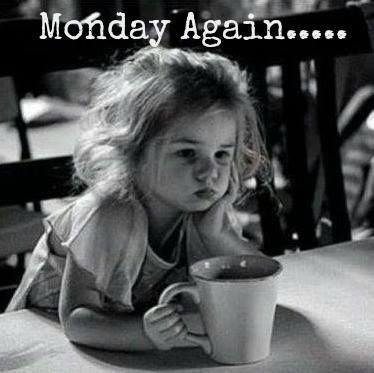 , Monday again…