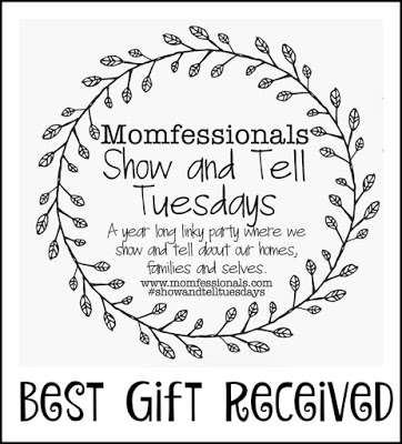 , Show & Tell Tuesday: Best Gift Received
