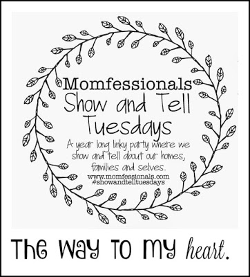 , Show & Tell Tuesday: The Way to My Heart.