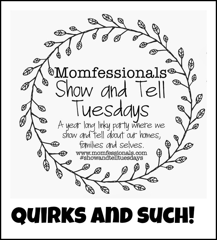 , Show & Tell Tuesday: Quirks and Such