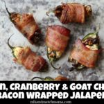 Pecan, Cranberry & Goat Cheese Bacon Wrapped Jalapenos