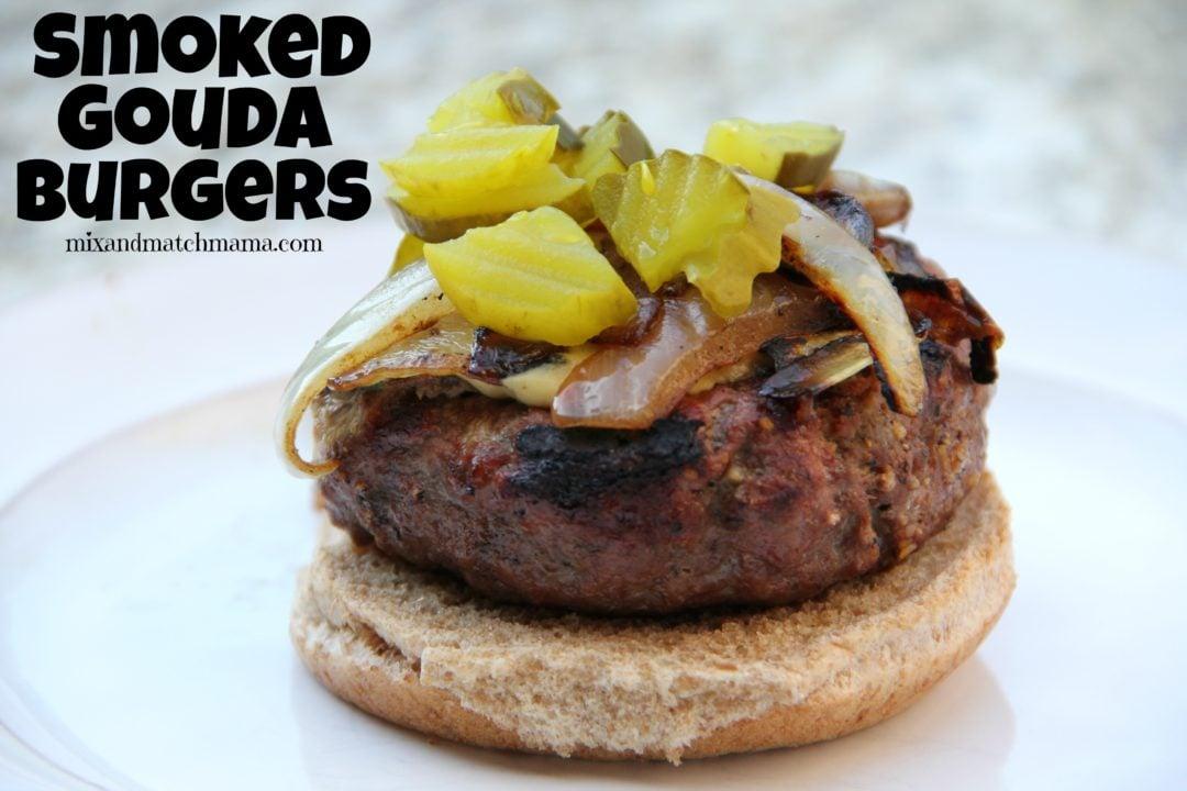Smoked Gouda Burgers Recipe Mix And Match Mama